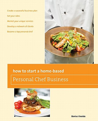 How to Start a Home-Based Personal Chef Business By Vivaldo, Denise